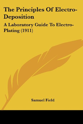 9781120917973: The Principles Of Electro-Deposition: A Laboratory Guide To Electro-Plating (1911)