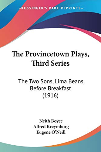 9781120919434: The Provincetown Plays, Third Series: The Two Sons, Lima Beans, Before Breakfast (1916)