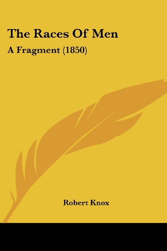 The Races Of Men: A Fragment (1850) (1120920418) by Knox, Robert