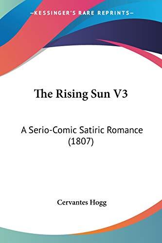 9781120922915: The Rising Sun V3: A Serio-Comic Satiric Romance (1807)
