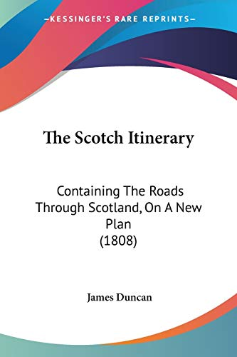 The Scotch Itinerary: Containing The Roads Through Scotland, On A New Plan (1808) (1120925444) by Duncan, James