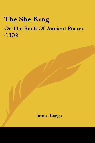 9781120927293: The She King: Or The Book Of Ancient Poetry (1876)