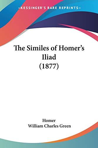 9781120928115: The Similes of Homer's Iliad (1877)