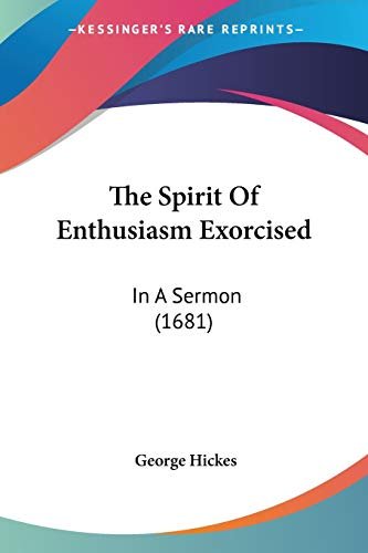 9781120930088: The Spirit Of Enthusiasm Exorcised: In A Sermon (1681)