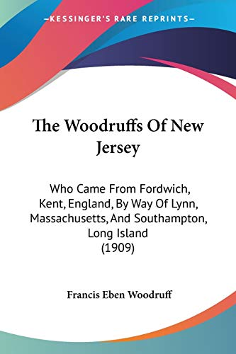 9781120936868: The Woodruffs Of New Jersey: Who Came From Fordwich, Kent, England, By Way Of Lynn, Massachusetts, And Southampton, Long Island (1909)