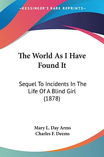 9781120938015: The World As I Have Found It: Sequel To Incidents In The Life Of A Blind Girl (1878)