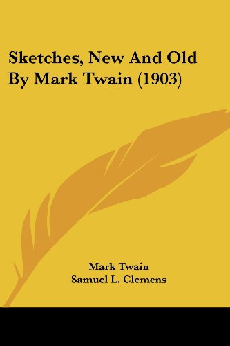 Sketches, New And Old By Mark Twain (1903) (1120938791) by Mark Twain; Samuel L. Clemens