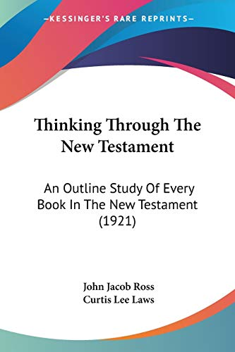 9781120941077: Thinking Through the New Testament: An Outline Study of Every Book in the New Testament (1921)