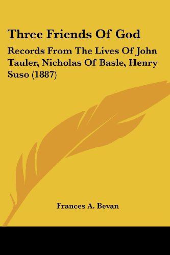 9781120942319: Three Friends Of God: Records From The Lives Of John Tauler, Nicholas Of Basle, Henry Suso (1887)