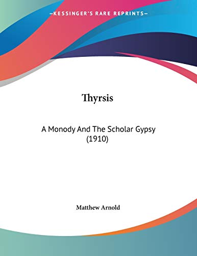 9781120943491: Thyrsis: A Monody And The Scholar Gypsy (1910)