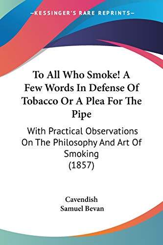 9781120944023: To All Who Smoke! A Few Words In Defense Of Tobacco Or A Plea For The Pipe: With Practical Observations On The Philosophy And Art Of Smoking (1857)