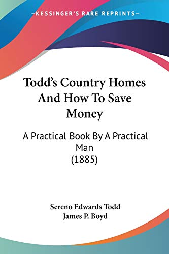 9781120944412: Todd's Country Homes And How To Save Money: A Practical Book By A Practical Man (1885)