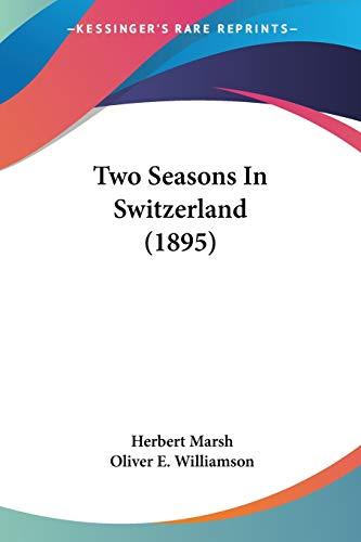 9781120949493: Two Seasons In Switzerland (1895)