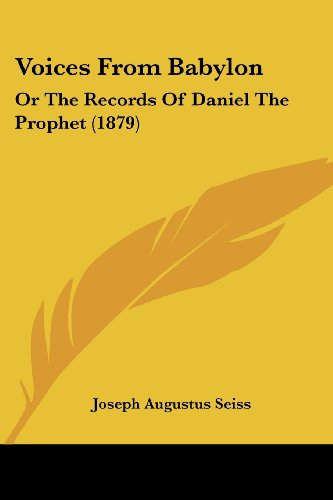 9781120952837: Voices From Babylon: Or The Records Of Daniel The Prophet (1879)