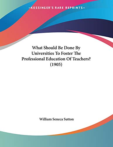9781120955326: What Should Be Done By Universities To Foster The Professional Education Of Teachers? (1905)