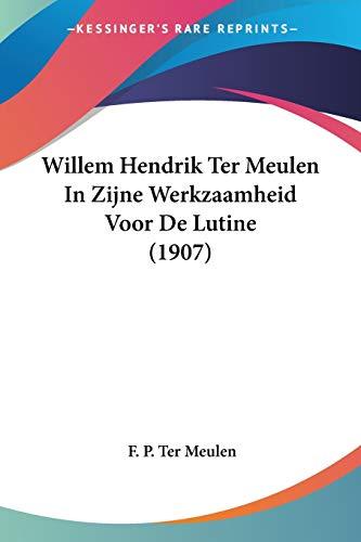 Willem Hendrik Ter Meulen In Zijne Werkzaamheid