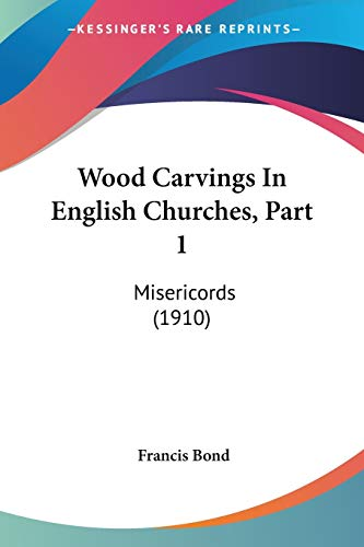 9781120959188: Wood Carvings In English Churches, Part 1: Misericords (1910)