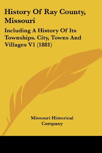 9781120968654: History Of Ray County, Missouri: Including A History Of Its Townships. City, Towns And Villages V1 (1881)