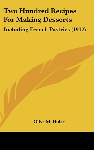 9781120971357: Two Hundred Recipes For Making Desserts: Including French Pastries (1912)