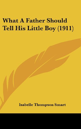 9781120971715: What A Father Should Tell His Little Boy (1911)