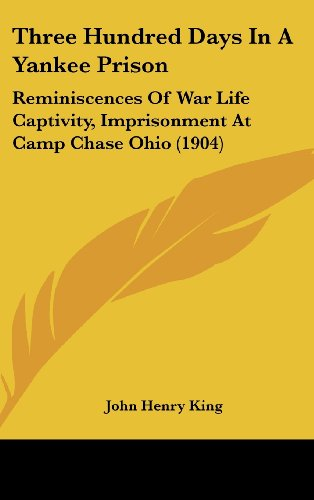 9781120971982: Three Hundred Days In A Yankee Prison: Reminiscences Of War Life Captivity, Imprisonment At Camp Chase Ohio (1904)