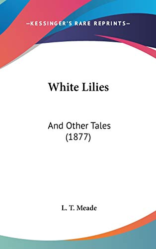9781120980632: White Lilies: And Other Tales (1877)