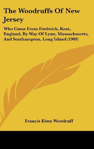 9781120980991: The Woodruffs Of New Jersey: Who Came From Fordwich, Kent, England, By Way Of Lynn, Massachusetts, And Southampton, Long Island (1909)