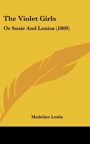 9781120981394: The Violet Girls: Or Susie And Louisa (1869)