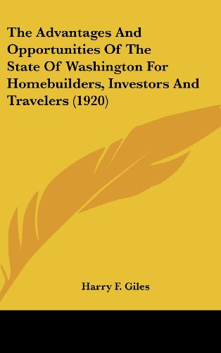9781120982728: The Advantages And Opportunities Of The State Of Washington For Homebuilders, Investors And Travelers (1920)