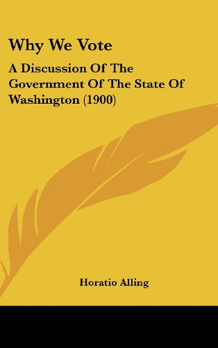 9781120983930: Why We Vote: A Discussion of the Government of the State of Washington (1900)