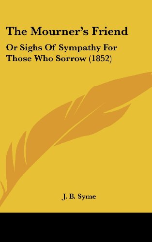 9781120984050: The Mourner's Friend: Or Sighs Of Sympathy For Those Who Sorrow (1852)