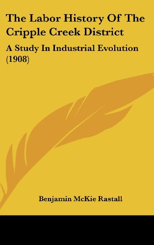 9781120985248: The Labor History Of The Cripple Creek District: A Study In Industrial Evolution (1908)