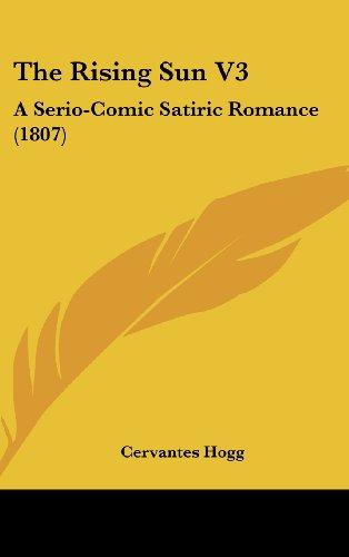 9781120989796: The Rising Sun V3: A Serio-Comic Satiric Romance (1807)