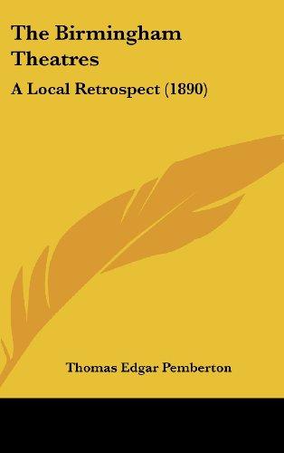 9781120990631: The Birmingham Theatres: A Local Retrospect (1890)