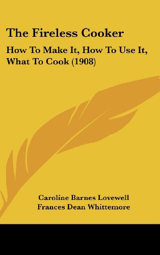 9781120990655: The Fireless Cooker: How To Make It, How To Use It, What To Cook (1908)