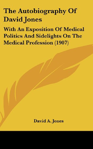 9781120990921: The Autobiography Of David Jones: With An Exposition Of Medical Politics And Sidelights On The Medical Profession (1907)