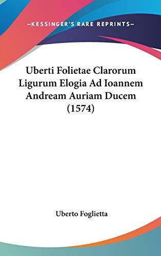 9781120993076: Uberti Folietae Clarorum Ligurum Elogia Ad Ioannem Andream Auriam Ducem (1574) (Latin Edition)