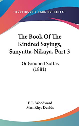 9781120993755: The Book Of The Kindred Sayings, Sanyutta-Nikaya, Part 3: Or Grouped Suttas (1881)