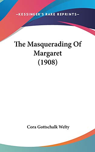 9781120994479: The Masquerading Of Margaret (1908)