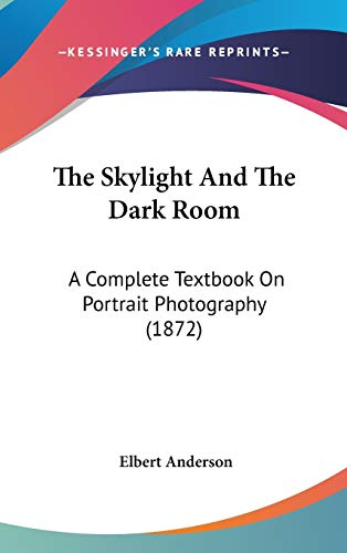 9781120994523: The Skylight And The Dark Room: A Complete Textbook On Portrait Photography (1872)