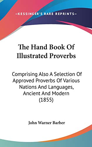 9781120995612: The Hand Book of Illustrated Proverbs: Comprising Also a Selection of Approved Proverbs of Various Nations and Languages, Ancient and Modern (1855)