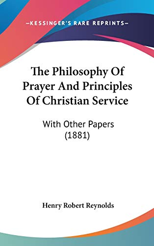 9781120996169: The Philosophy Of Prayer And Principles Of Christian Service: With Other Papers (1881)