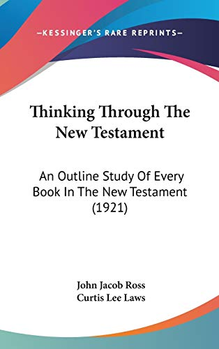 9781120996268: Thinking Through the New Testament: An Outline Study of Every Book in the New Testament (1921)