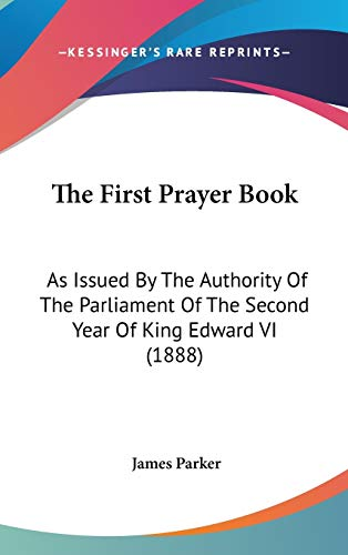 9781120996411: The First Prayer Book: As Issued By The Authority Of The Parliament Of The Second Year Of King Edward VI (1888)