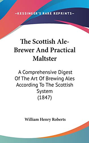 9781120996596: The Scottish Ale-Brewer And Practical Maltster: A Comprehensive Digest Of The Art Of Brewing Ales According To The Scottish System (1847)