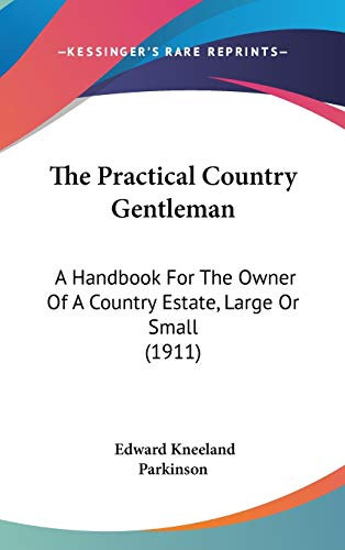 9781120996978: The Practical Country Gentleman: A Handbook For The Owner Of A Country Estate, Large Or Small (1911)