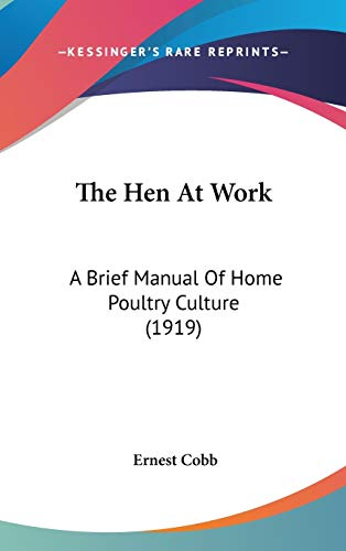 9781120999191: The Hen At Work: A Brief Manual Of Home Poultry Culture (1919)