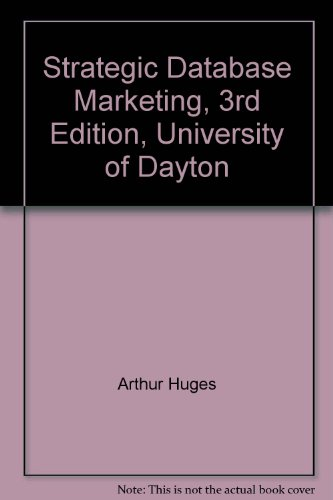 Strategic Database Marketing, 3rd Edition, University of Dayton: Arthur Huges; Editor-Martin ...