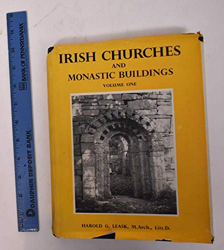 Irish Churches and Monastic Buildings Volume 1: Leask, Harold G