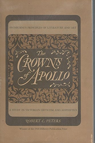 The Crowns Of Apollo A Study in Victorian Criticism and Aesthetics: Peters, Robert L.